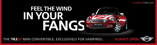 Feel The Wind in Your Fangs - Mini Cooper teamed up with True Blood here to obviously sell to Vampires...and of course fans.
